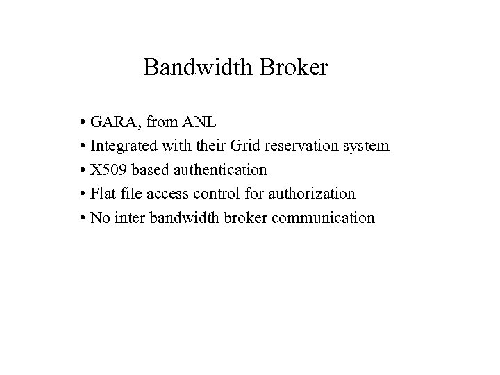 Bandwidth Broker • GARA, from ANL • Integrated with their Grid reservation system •
