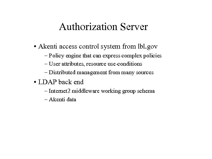 Authorization Server • Akenti access control system from lbl. gov – Policy engine that