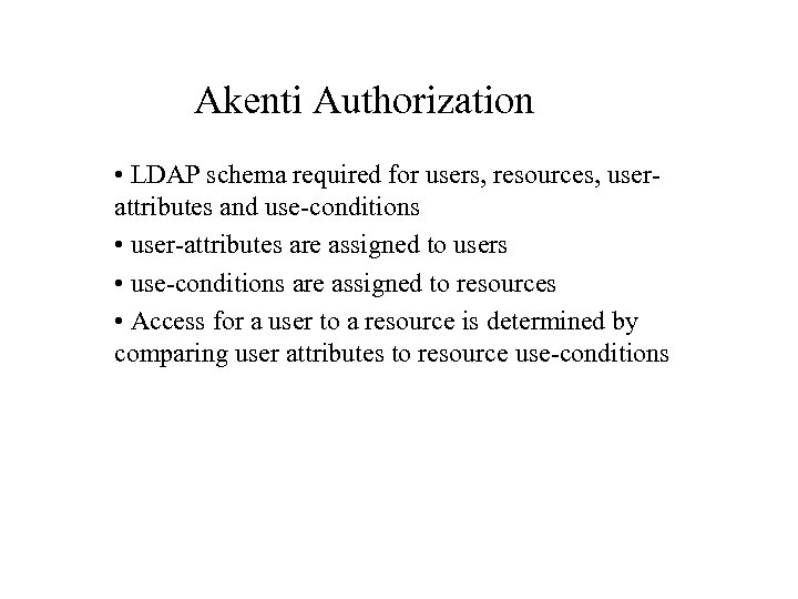 Akenti Authorization • LDAP schema required for users, resources, userattributes and use-conditions • user-attributes