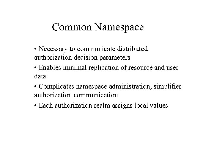 Common Namespace • Necessary to communicate distributed authorization decision parameters • Enables minimal replication