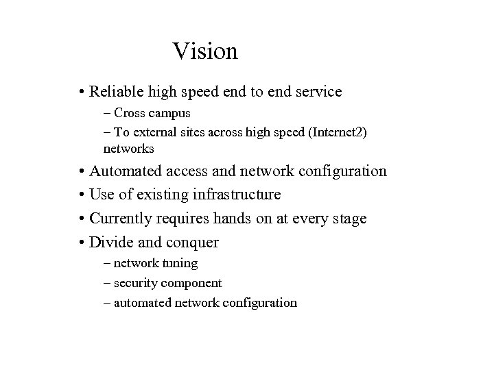 Vision • Reliable high speed end to end service – Cross campus – To