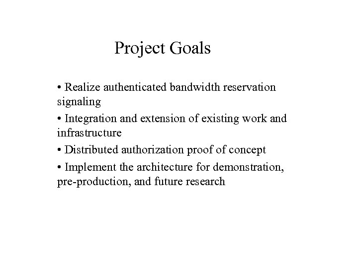 Project Goals • Realize authenticated bandwidth reservation signaling • Integration and extension of existing