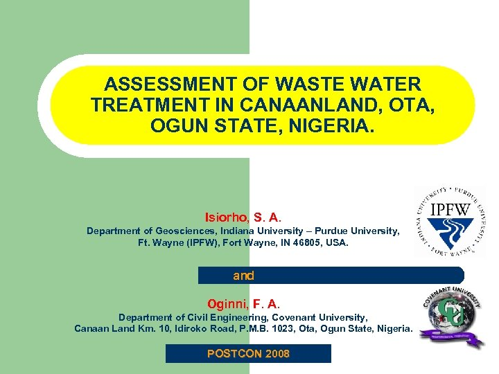 ASSESSMENT OF WASTE WATER TREATMENT IN CANAANLAND, OTA, OGUN STATE, NIGERIA. Isiorho, S. A.