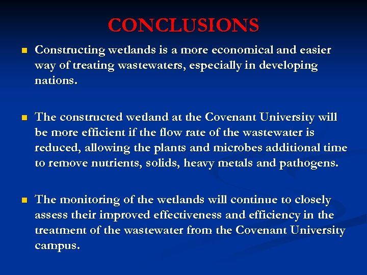 CONCLUSIONS n Constructing wetlands is a more economical and easier way of treating wastewaters,