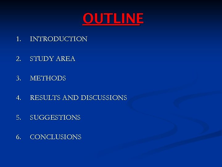OUTLINE 1. INTRODUCTION 2. STUDY AREA 3. METHODS 4. RESULTS AND DISCUSSIONS 5. SUGGESTIONS