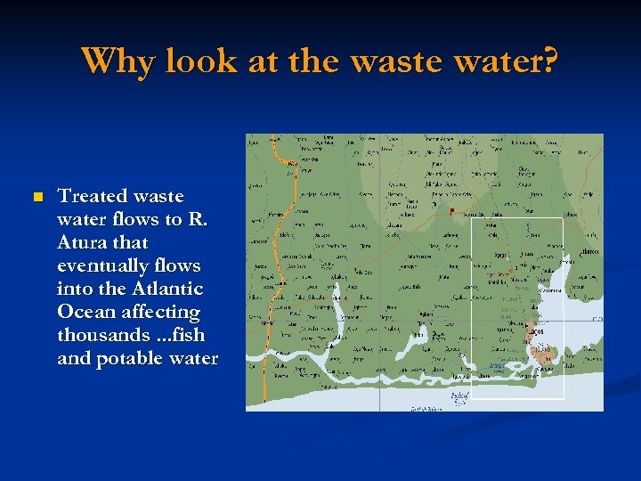 Why look at the waste water? n Treated waste water flows to R. Atura