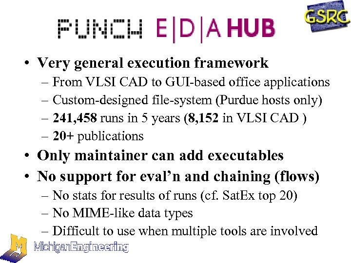 • Very general execution framework – From VLSI CAD to GUI-based office applications