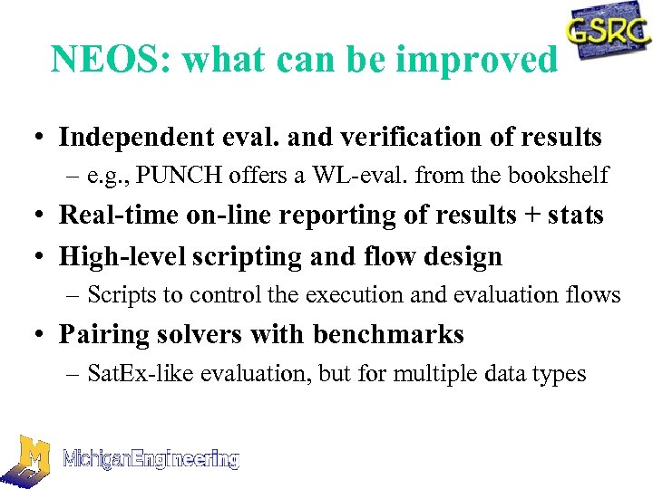 NEOS: what can be improved • Independent eval. and verification of results – e.