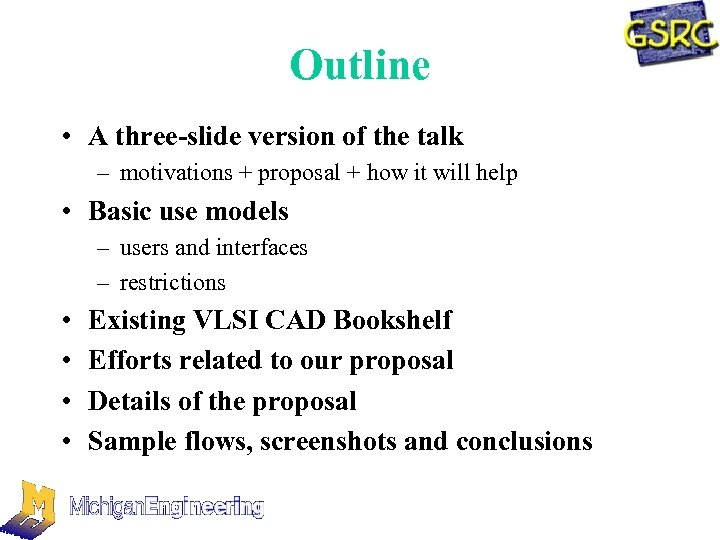 Outline • A three-slide version of the talk – motivations + proposal + how