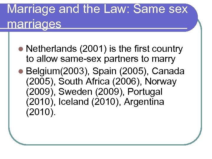 Marriage and the Law: Same sex marriages l Netherlands (2001) is the first country
