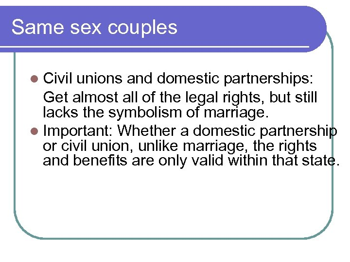 Same sex couples l Civil unions and domestic partnerships: Get almost all of the