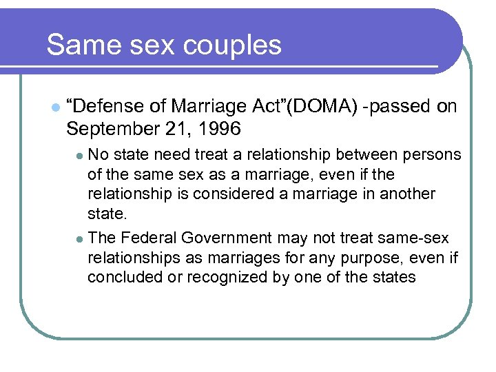 """Same sex couples l """"Defense of Marriage Act""""(DOMA) -passed on September 21, 1996 No"""