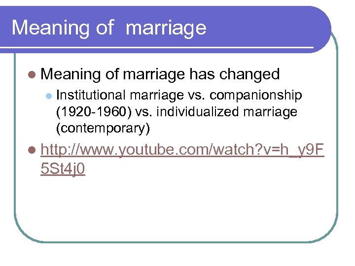 Meaning of marriage l Meaning l of marriage has changed Institutional marriage vs. companionship
