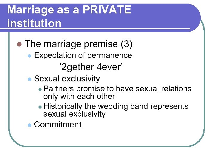 Marriage as a PRIVATE institution l The marriage premise (3) l Expectation of permanence