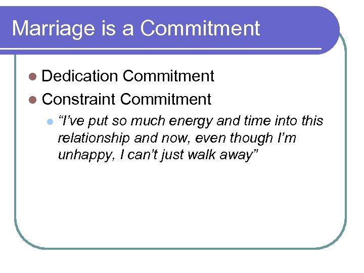 "Marriage is a Commitment l Dedication Commitment l Constraint Commitment l ""I've put so"