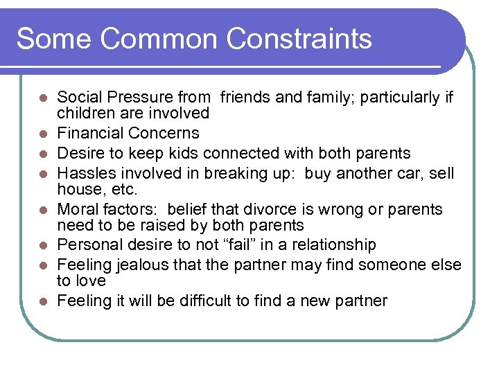 Some Common Constraints l l l l Social Pressure from friends and family; particularly