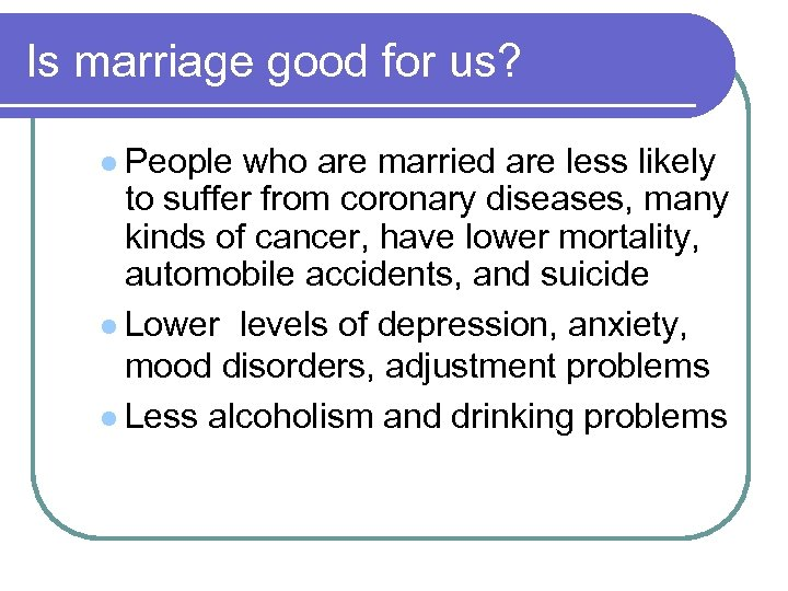 Is marriage good for us? l People who are married are less likely to