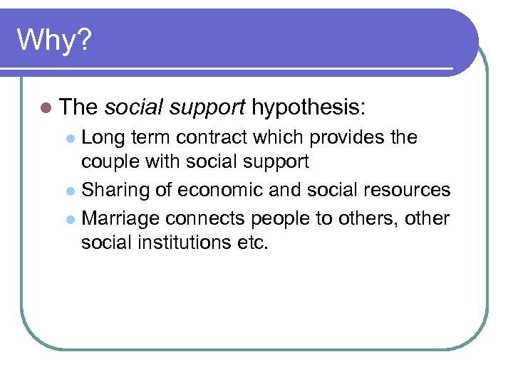 Why? l The social support hypothesis: Long term contract which provides the couple with