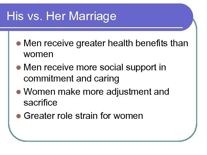 His vs. Her Marriage l Men receive greater health benefits than women l Men