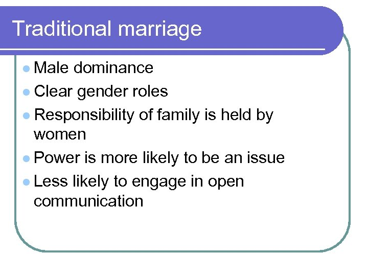 Traditional marriage l Male dominance l Clear gender roles l Responsibility of family is