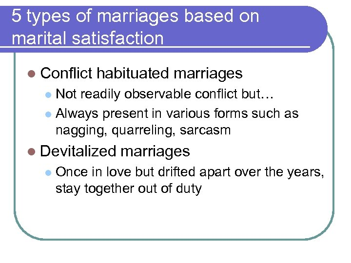 5 types of marriages based on marital satisfaction l Conflict habituated marriages Not readily