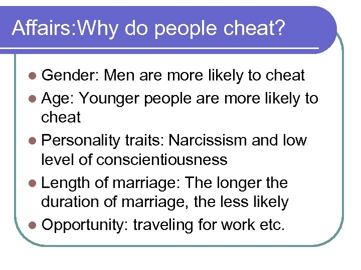 Affairs: Why do people cheat? l Gender: Men are more likely to cheat l