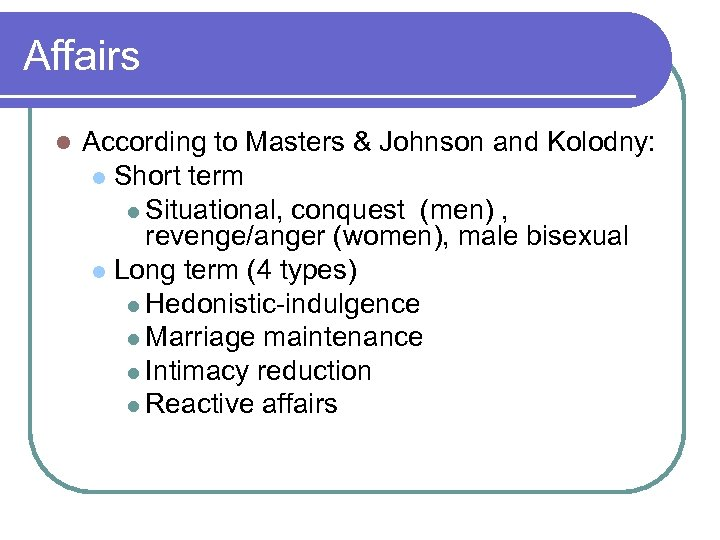 Affairs l According to Masters & Johnson and Kolodny: l Short term l Situational,