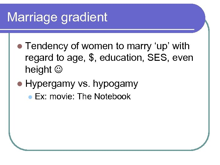 Marriage gradient l Tendency of women to marry 'up' with regard to age, $,