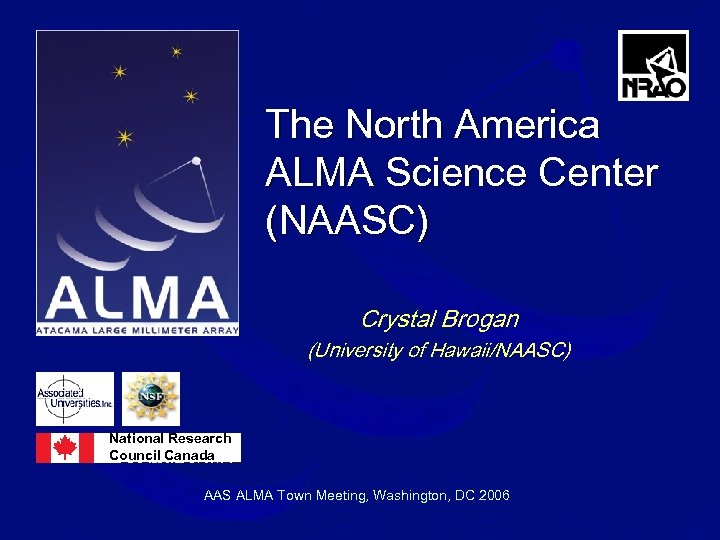 The North America ALMA Science Center (NAASC) Crystal Brogan (University of Hawaii/NAASC) National Research