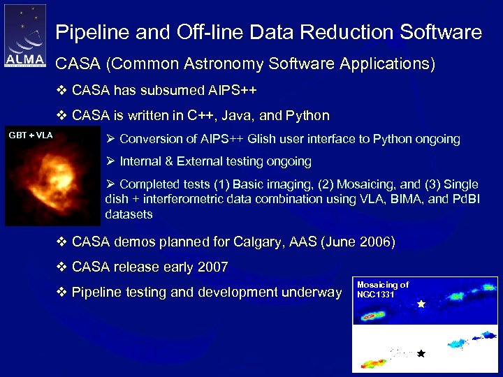 Pipeline and Off-line Data Reduction Software CASA (Common Astronomy Software Applications) v CASA has