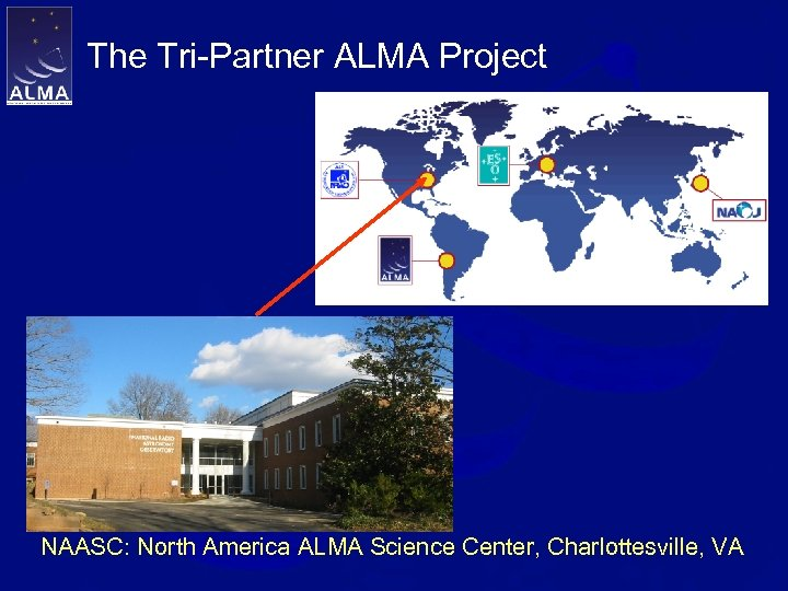 The Tri-Partner ALMA Project NAASC: North America ALMA Science Center, Charlottesville, VA