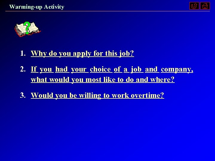 Warming-up Activity 1. Why do you apply for this job? 2. If you had