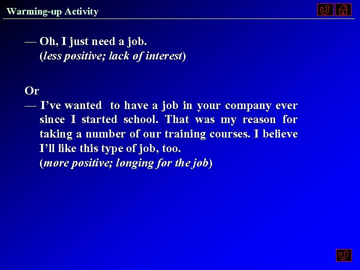 Warming-up Activity — Oh, I just need a job. (less positive; lack of interest)