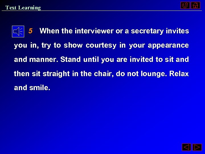 Text Learning 5 When the interviewer or a secretary invites you in, try to