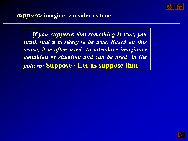 suppose: imagine; consider as true If you suppose that something is true, you think