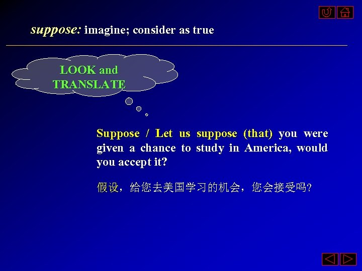 suppose: imagine; consider as true LOOK and TRANSLATE Suppose / Let us suppose (that)