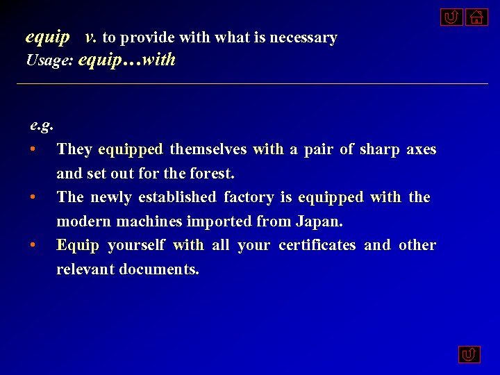 equip v. to provide with what is necessary Usage: equip…with e. g. • They