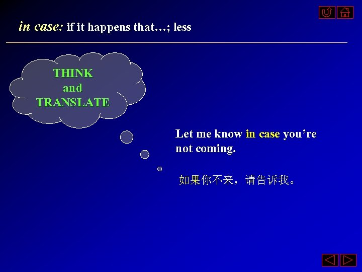 in case: if it happens that…; less THINK and TRANSLATE Let me know in