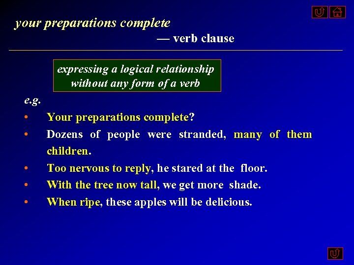 your preparations complete — verb clause expressing a logical relationship without any form of