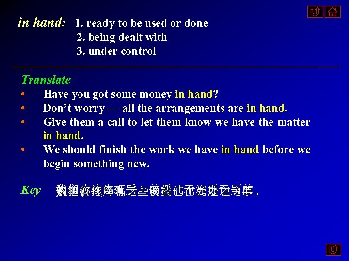 in hand: 1. ready to be used or done 2. being dealt with 3.