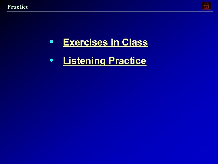 Practice • Exercises in Class • Listening Practice