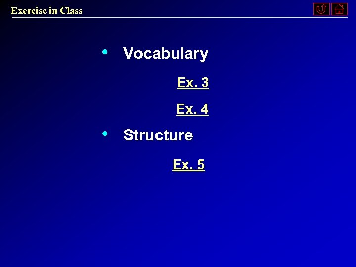 Exercise in Class • Vocabulary Ex. 3 Ex. 4 • Structure Ex. 5