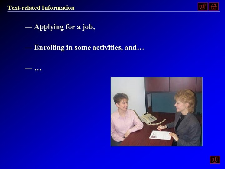 Text-related Information — Applying for a job, — Enrolling in some activities, and… —…