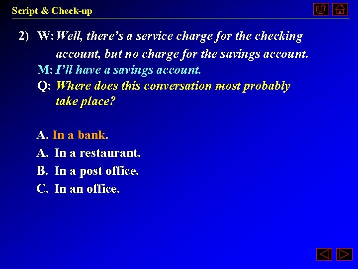 Script & Check-up 2) W: Well, there's a service charge for the checking account,