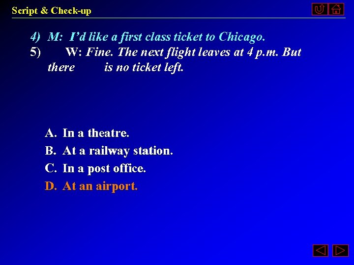 Script & Check-up 4) M: I'd like a first class ticket to Chicago. 5)