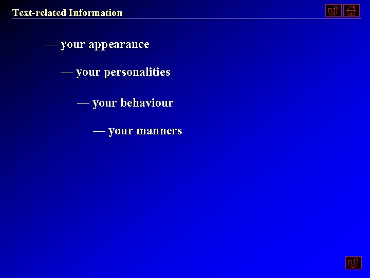 Text-related Information — your appearance — your personalities — your behaviour — your manners