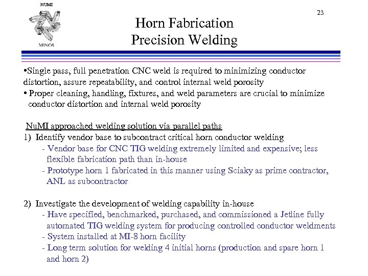 NUMI Horn Fabrication Precision Welding 23 • Single pass, full penetration CNC weld is