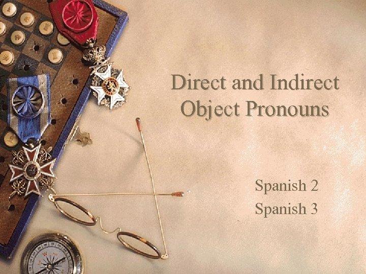 Direct and Indirect Object Pronouns Spanish 2 Spanish 3