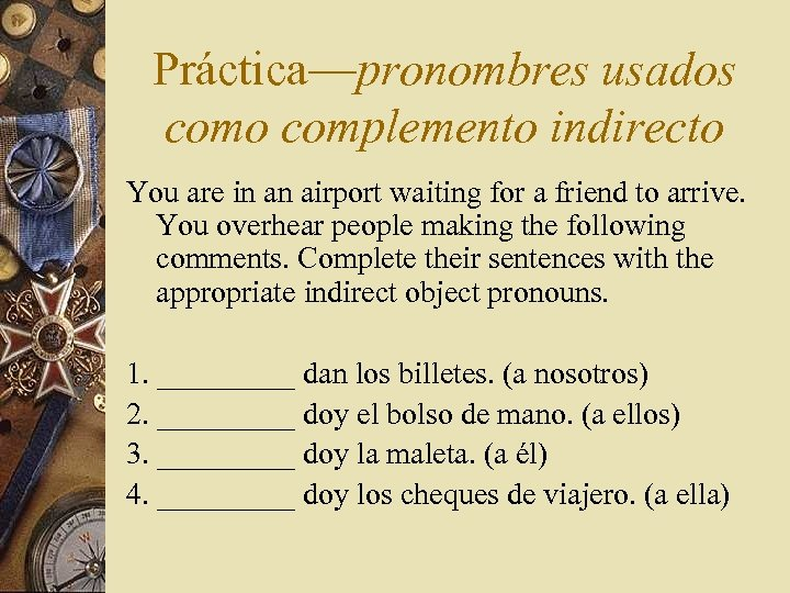 Práctica—pronombres usados como complemento indirecto You are in an airport waiting for a friend