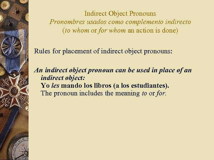 Indirect Object Pronouns Pronombres usados como complemento indirecto (to whom or for whom an